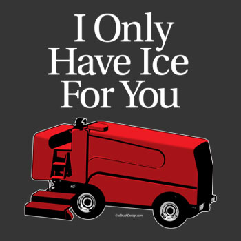 I Only Have Ice For You Hockey